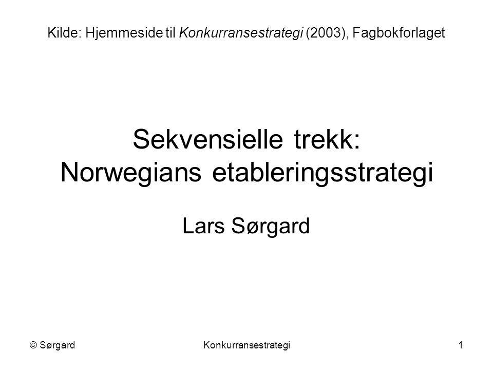 © SørgardKonkurransestrategi1 Sekvensielle trekk: Norwegians etableringsstrategi Lars Sørgard Kilde: Hjemmeside til Konkurransestrategi (2003), Fagbokforlaget