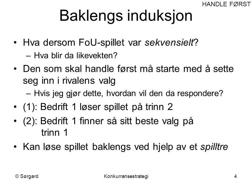 © SørgardKonkurransestrategi4 Baklengs induksjon Hva dersom FoU-spillet var sekvensielt.