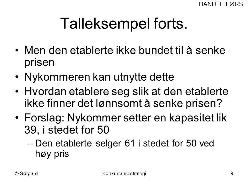 © SørgardKonkurransestrategi10 Etablert 610 600 1000 Etablert Nykommer Ingen etablering Etablering Fred Krig Talleksempel forts.