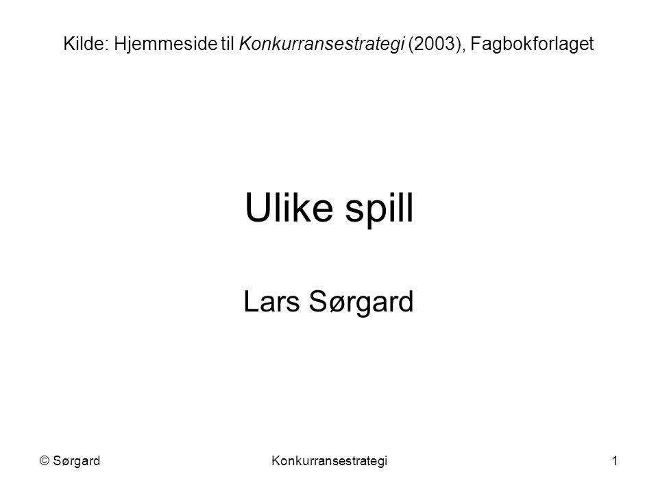 © SørgardKonkurransestrategi1 Ulike spill Lars Sørgard Kilde: Hjemmeside til Konkurransestrategi (2003), Fagbokforlaget