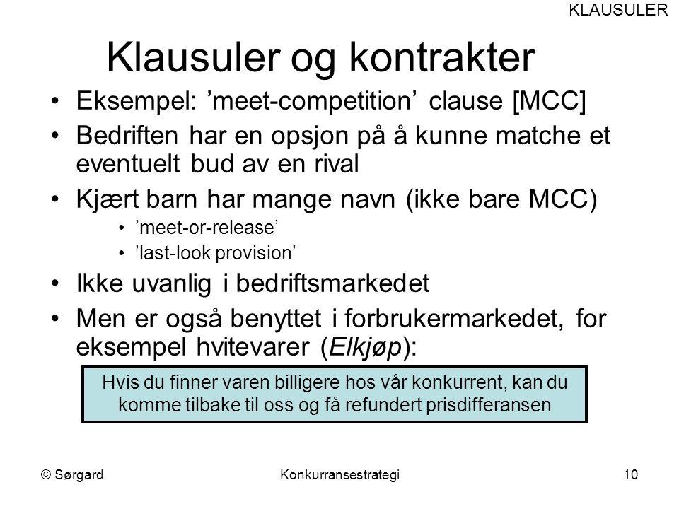 © SørgardKonkurransestrategi10 Klausuler og kontrakter Eksempel: 'meet-competition' clause [MCC] Bedriften har en opsjon på å kunne matche et eventuel