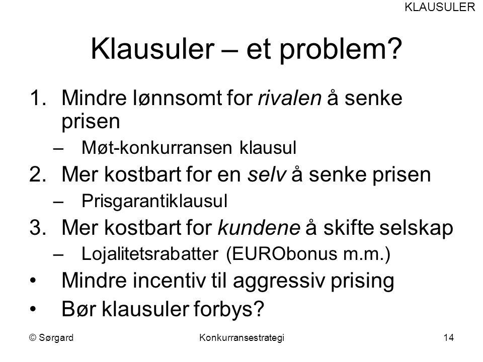 © SørgardKonkurransestrategi14 Klausuler – et problem? 1.Mindre lønnsomt for rivalen å senke prisen –Møt-konkurransen klausul 2.Mer kostbart for en se