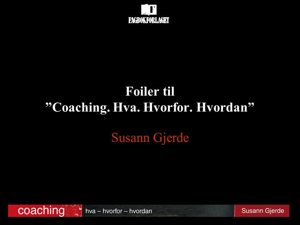 """Foiler til """"Coaching. Hva. Hvorfor. Hvordan"""" Susann Gjerde"""