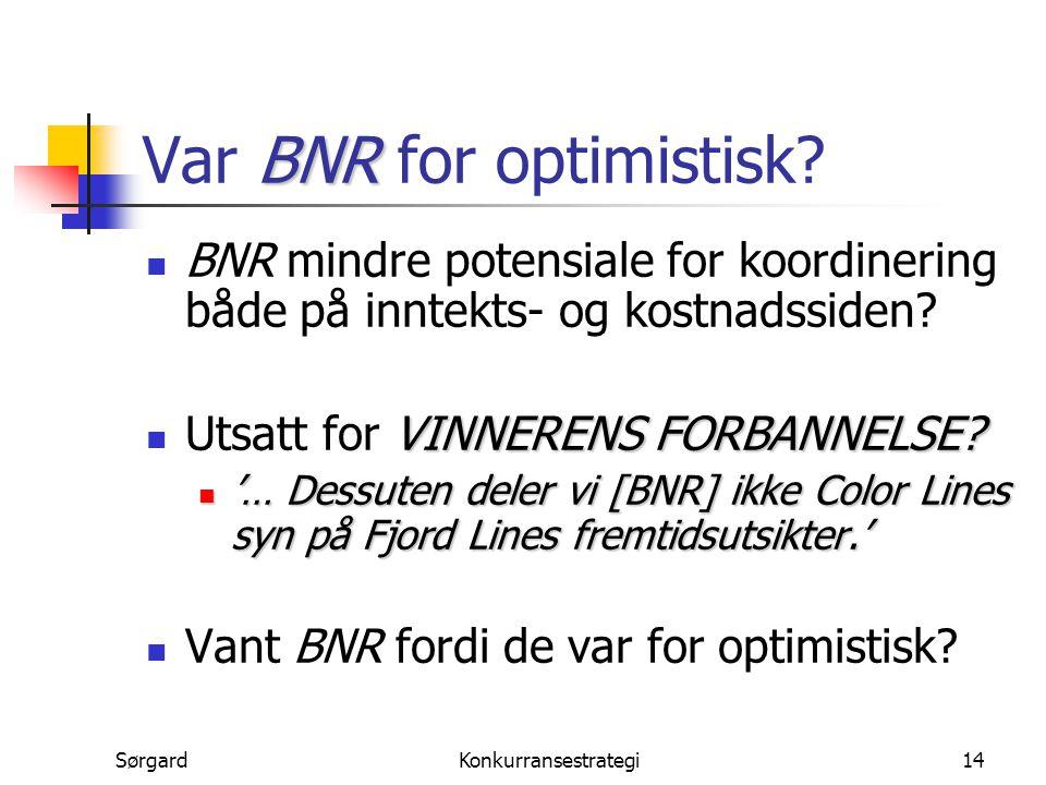 SørgardKonkurransestrategi14 BNR Var BNR for optimistisk? BNR mindre potensiale for koordinering både på inntekts- og kostnadssiden? VINNERENS FORBANN