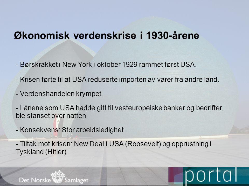 Økonomisk verdenskrise i 1930-årene - Børskrakket i New York i oktober 1929 rammet først USA. - Krisen førte til at USA reduserte importen av varer fr