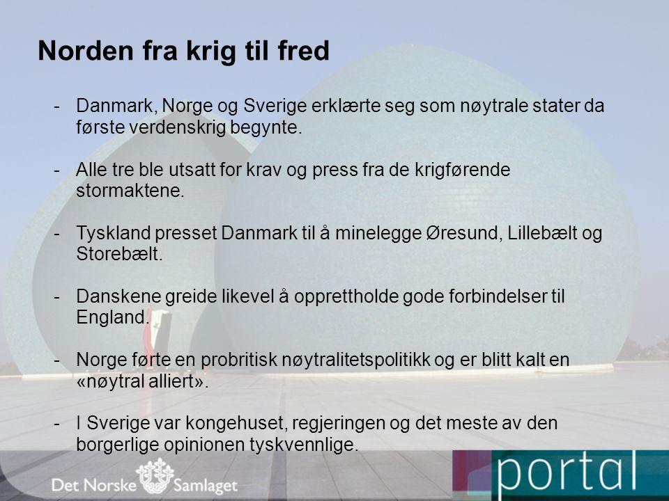 Norden fra krig til fred -Danmark, Norge og Sverige erklærte seg som nøytrale stater da første verdenskrig begynte. -Alle tre ble utsatt for krav og p