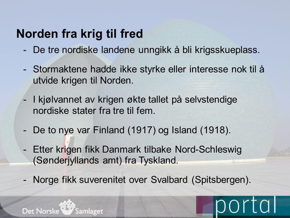 Norden fra krig til fred -De tre nordiske landene unngikk å bli krigsskueplass. -Stormaktene hadde ikke styrke eller interesse nok til å utvide krigen