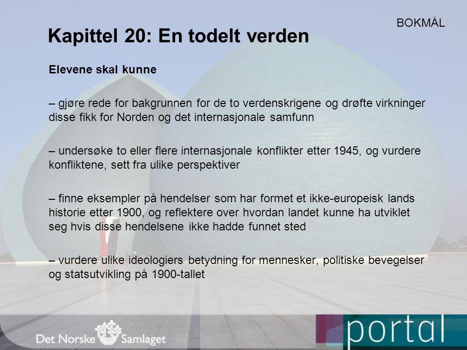 Kapittel 20: En todelt verden Elevene skal kunne – gjøre rede for bakgrunnen for de to verdenskrigene og drøfte virkninger disse fikk for Norden og de