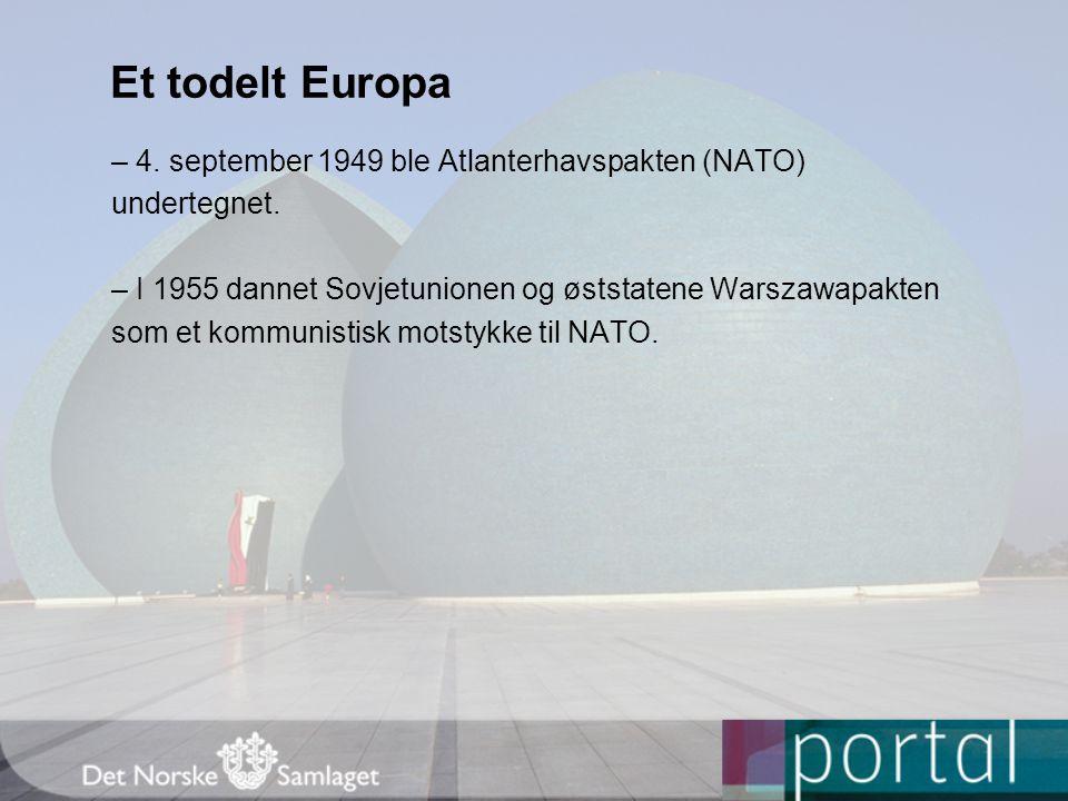 Et todelt Europa – 4. september 1949 ble Atlanterhavspakten (NATO) undertegnet. – I 1955 dannet Sovjetunionen og øststatene Warszawapakten som et komm