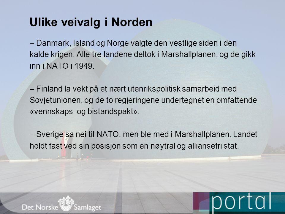 Ulike veivalg i Norden – Danmark, Island og Norge valgte den vestlige siden i den kalde krigen. Alle tre landene deltok i Marshallplanen, og de gikk i