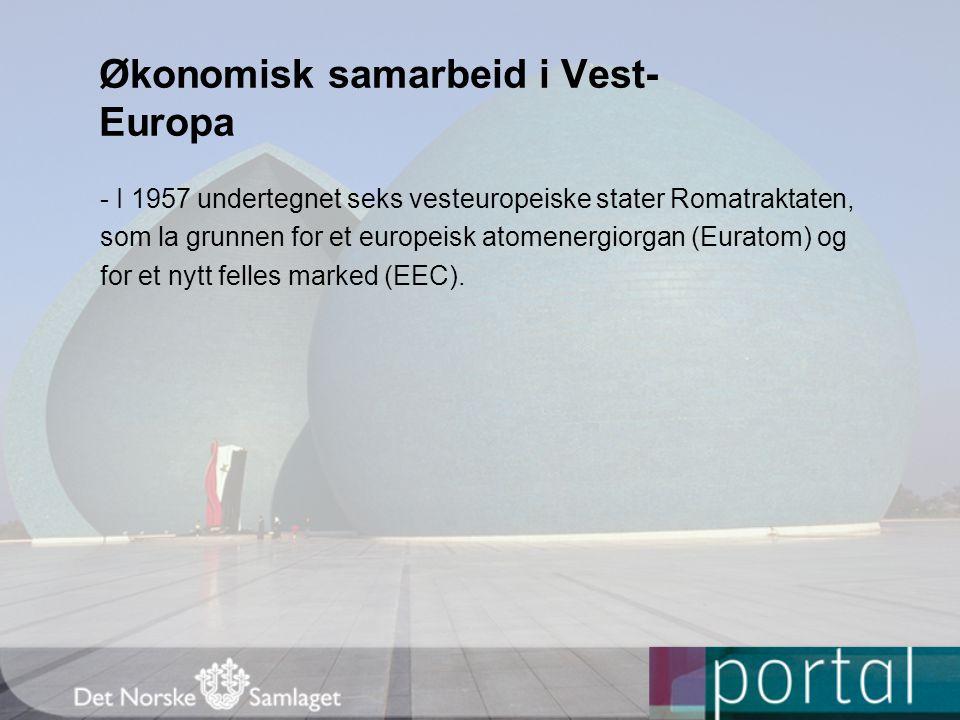 Økonomisk samarbeid i Vest- Europa - I 1957 undertegnet seks vesteuropeiske stater Romatraktaten, som la grunnen for et europeisk atomenergiorgan (Eur