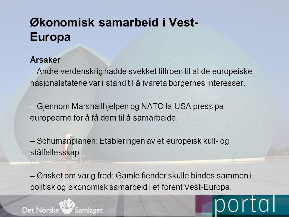 Økonomisk samarbeid i Vest- Europa Årsaker – Andre verdenskrig hadde svekket tiltroen til at de europeiske nasjonalstatene var i stand til å ivareta b