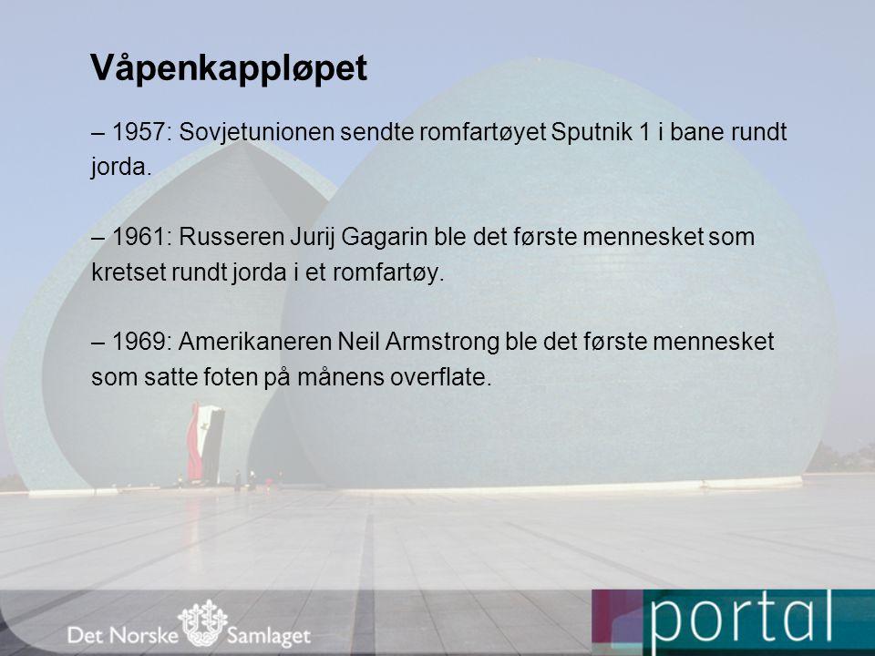 Våpenkappløpet – 1957: Sovjetunionen sendte romfartøyet Sputnik 1 i bane rundt jorda. – 1961: Russeren Jurij Gagarin ble det første mennesket som kret