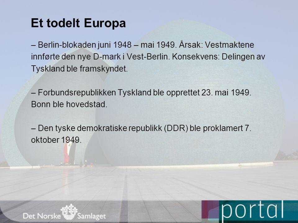 Et todelt Europa – Berlin-blokaden juni 1948 – mai 1949. Årsak: Vestmaktene innførte den nye D-mark i Vest-Berlin. Konsekvens: Delingen av Tyskland bl