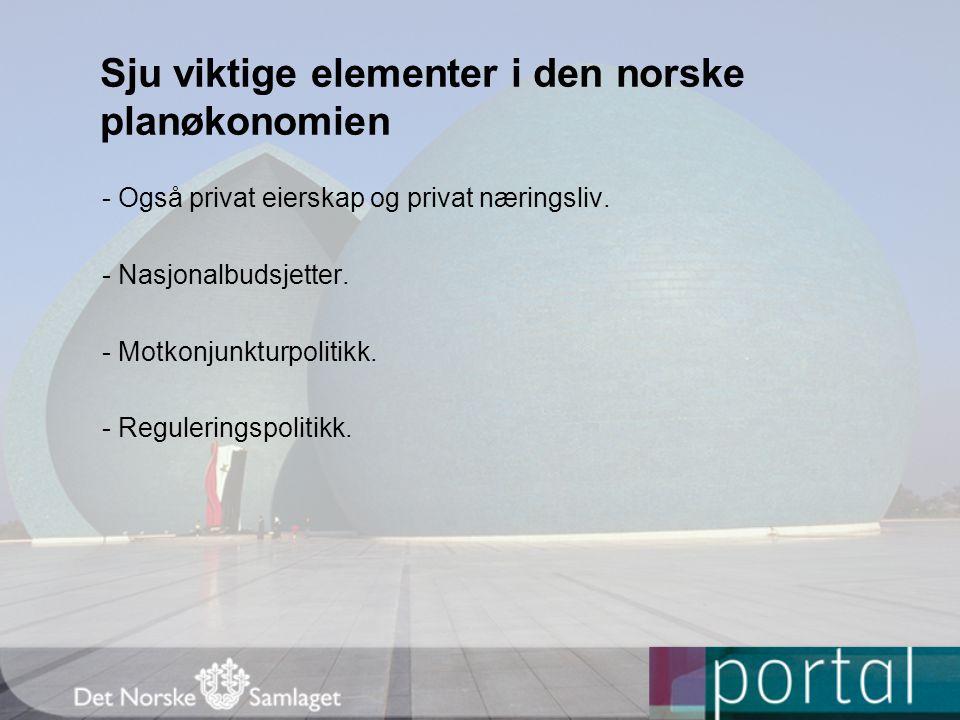 Sju viktige elementer i den norske planøkonomien - Også privat eierskap og privat næringsliv.