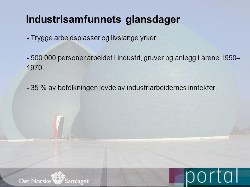 Industrisamfunnets glansdager - Trygge arbeidsplasser og livslange yrker.