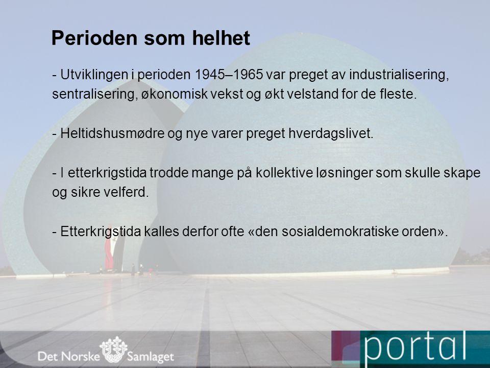 Perioden som helhet - Utviklingen i perioden 1945–1965 var preget av industrialisering, sentralisering, økonomisk vekst og økt velstand for de fleste.