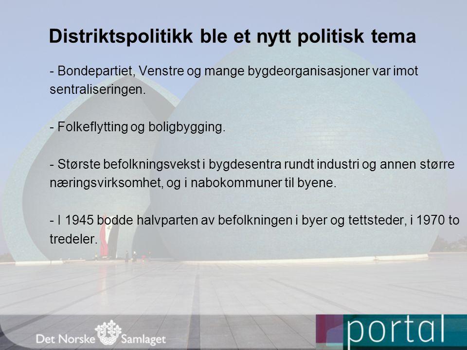 Distriktspolitikk ble et nytt politisk tema - Bondepartiet, Venstre og mange bygdeorganisasjoner var imot sentraliseringen.