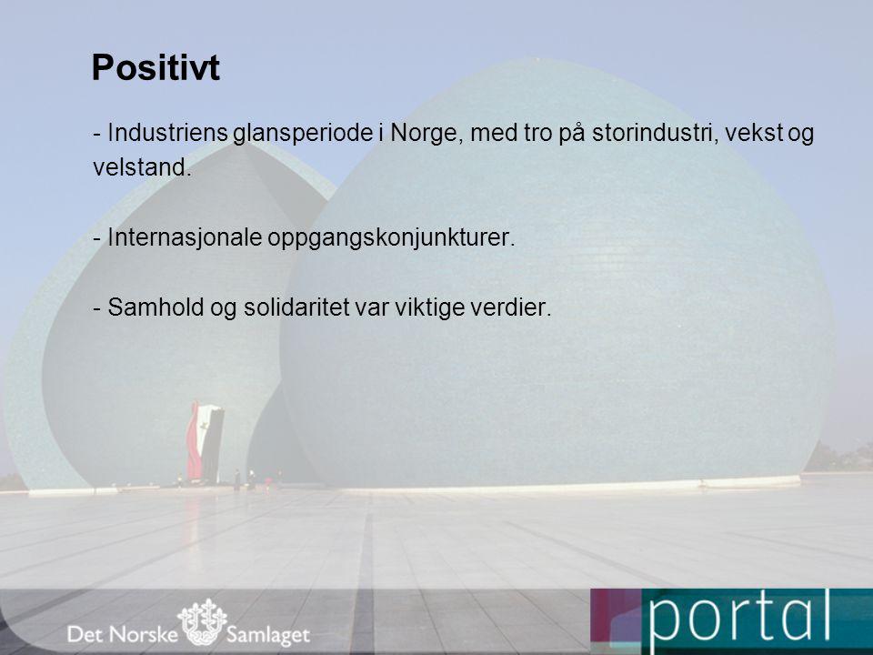 Positivt - Industriens glansperiode i Norge, med tro på storindustri, vekst og velstand.