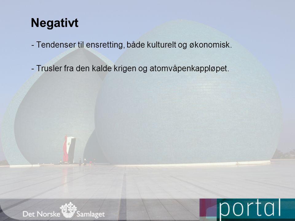 Negativt - Tendenser til ensretting, både kulturelt og økonomisk.