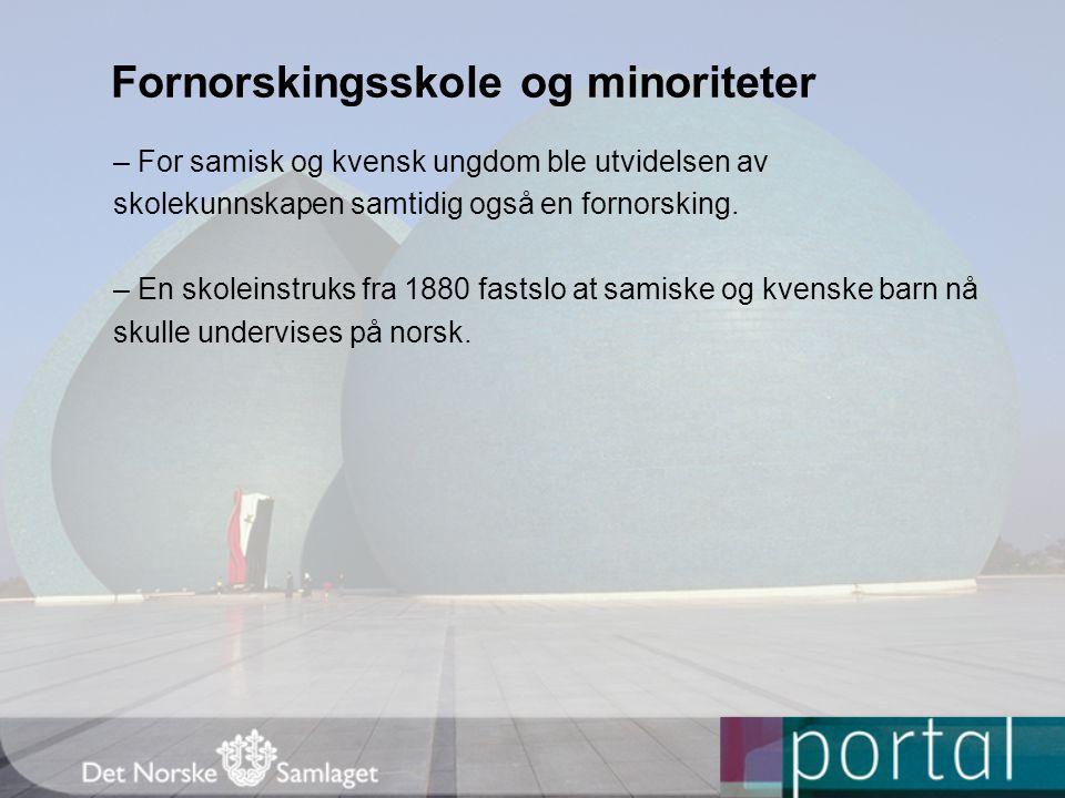 Fornorskingsskole og minoriteter – For samisk og kvensk ungdom ble utvidelsen av skolekunnskapen samtidig også en fornorsking.
