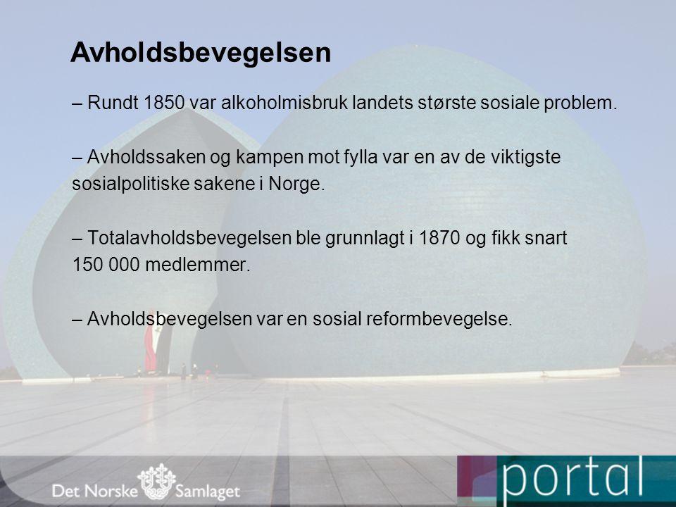 Avholdsbevegelsen – Rundt 1850 var alkoholmisbruk landets største sosiale problem.