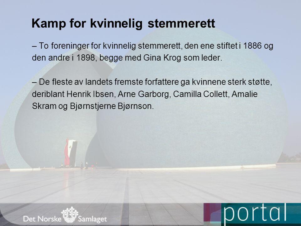 Kamp for kvinnelig stemmerett – To foreninger for kvinnelig stemmerett, den ene stiftet i 1886 og den andre i 1898, begge med Gina Krog som leder.