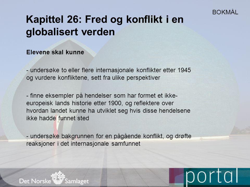 Kapittel 26: Fred og konflikt i en globalisert verden Elevene skal kunne - undersøke to eller flere internasjonale konflikter etter 1945 og vurdere ko