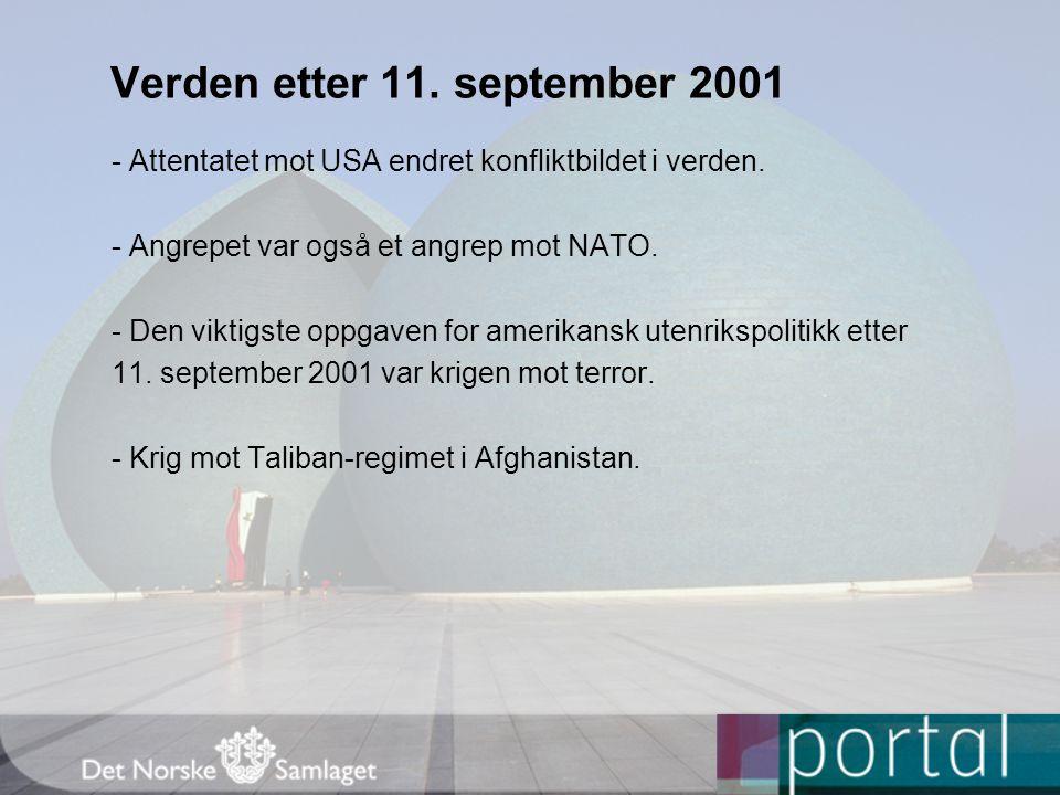 Verden etter 11. september 2001 - Attentatet mot USA endret konfliktbildet i verden. - Angrepet var også et angrep mot NATO. - Den viktigste oppgaven