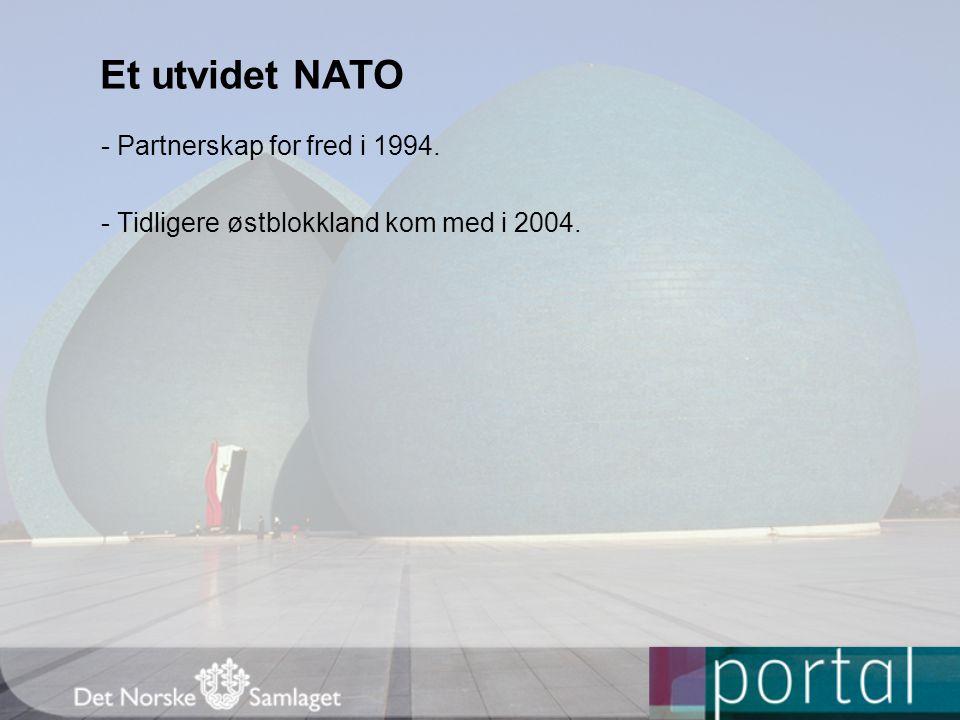 Et utvidet NATO - Partnerskap for fred i 1994. - Tidligere østblokkland kom med i 2004.