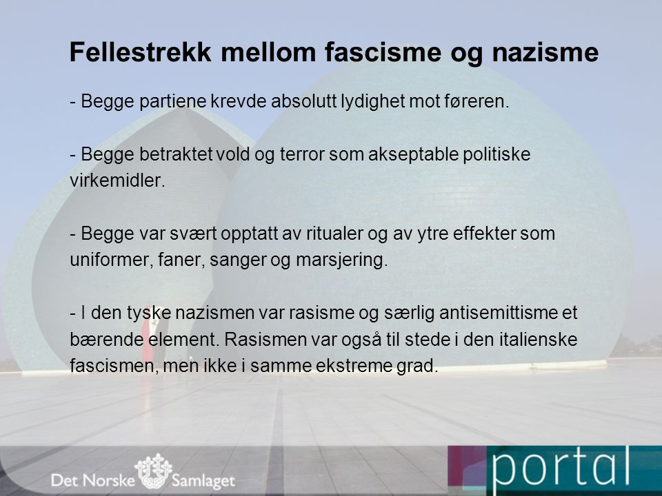 Fellestrekk mellom fascisme og nazisme - Begge partiene krevde absolutt lydighet mot føreren. - Begge betraktet vold og terror som akseptable politisk