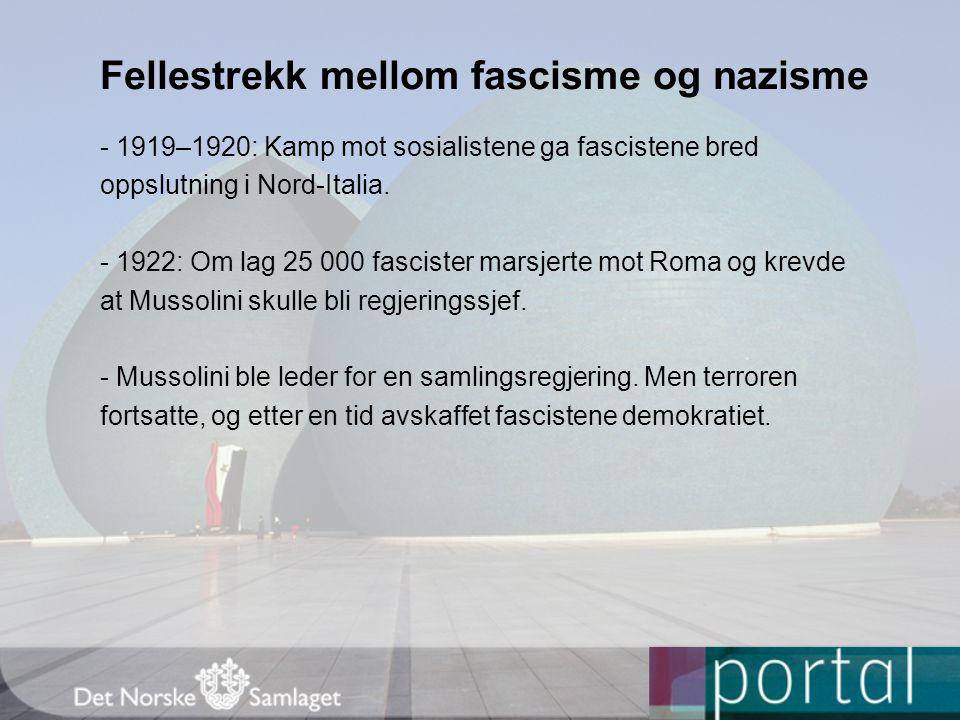 Fellestrekk mellom fascisme og nazisme - 1919–1920: Kamp mot sosialistene ga fascistene bred oppslutning i Nord-Italia. - 1922: Om lag 25 000 fasciste