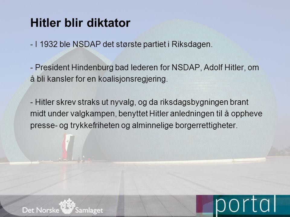 Hitler blir diktator - I 1932 ble NSDAP det største partiet i Riksdagen. - President Hindenburg bad lederen for NSDAP, Adolf Hitler, om å bli kansler