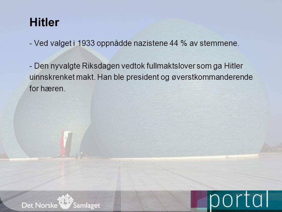Hitler - Ved valget i 1933 oppnådde nazistene 44 % av stemmene. - Den nyvalgte Riksdagen vedtok fullmaktslover som ga Hitler uinnskrenket makt. Han bl