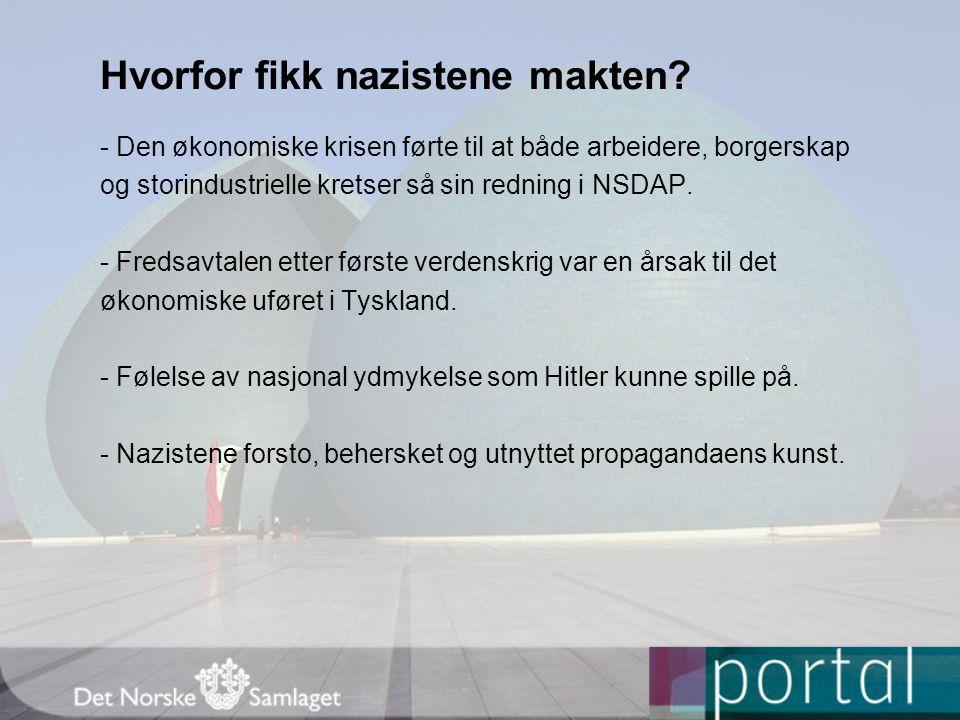 Hvorfor fikk nazistene makten? - Den økonomiske krisen førte til at både arbeidere, borgerskap og storindustrielle kretser så sin redning i NSDAP. - F