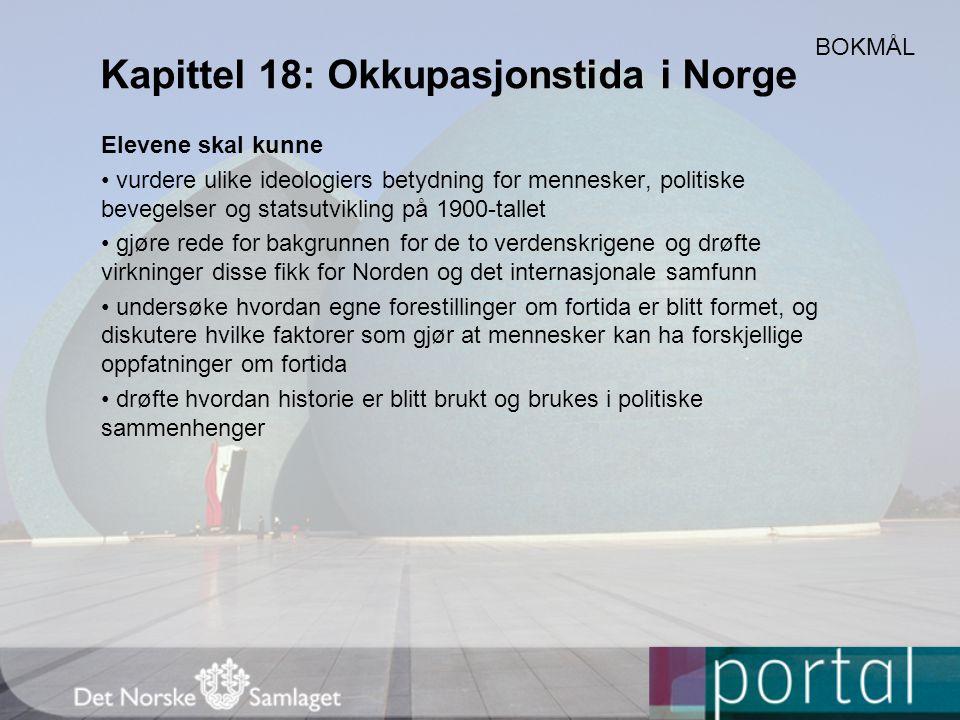 Kapittel 18: Okkupasjonstida i Norge Elevene skal kunne vurdere ulike ideologiers betydning for mennesker, politiske bevegelser og statsutvikling på 1