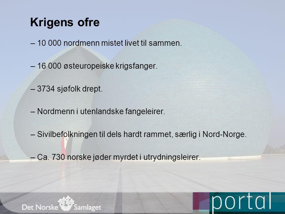 Krigens ofre – 10 000 nordmenn mistet livet til sammen. – 16 000 østeuropeiske krigsfanger. – 3734 sjøfolk drept. – Nordmenn i utenlandske fangeleirer