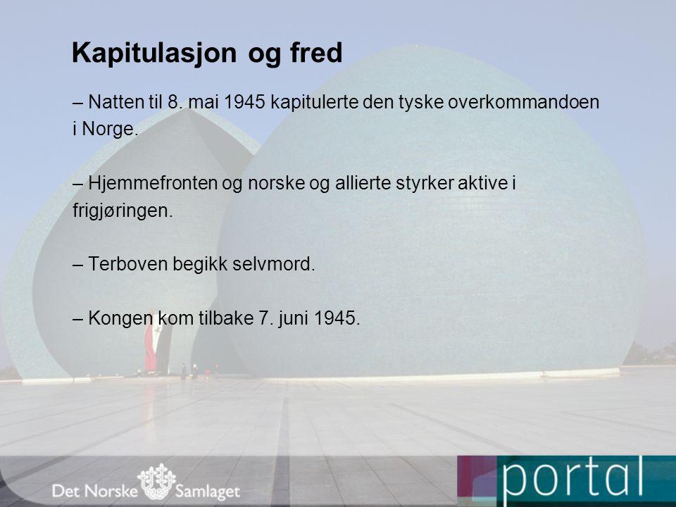 Kapitulasjon og fred – Natten til 8.mai 1945 kapitulerte den tyske overkommandoen i Norge.