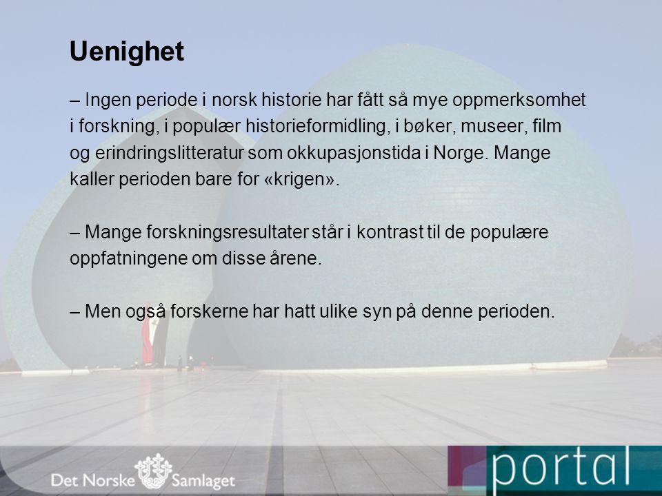 Uenighet – Ingen periode i norsk historie har fått så mye oppmerksomhet i forskning, i populær historieformidling, i bøker, museer, film og erindringslitteratur som okkupasjonstida i Norge.