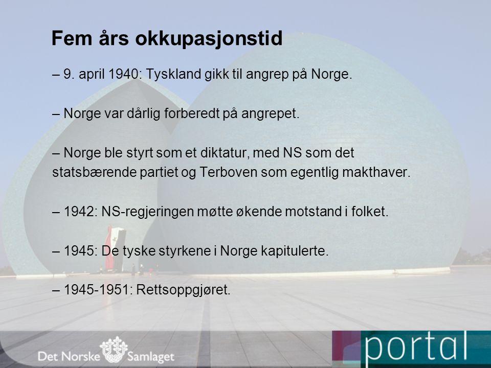 Fem års okkupasjonstid – 9. april 1940: Tyskland gikk til angrep på Norge. – Norge var dårlig forberedt på angrepet. – Norge ble styrt som et diktatur
