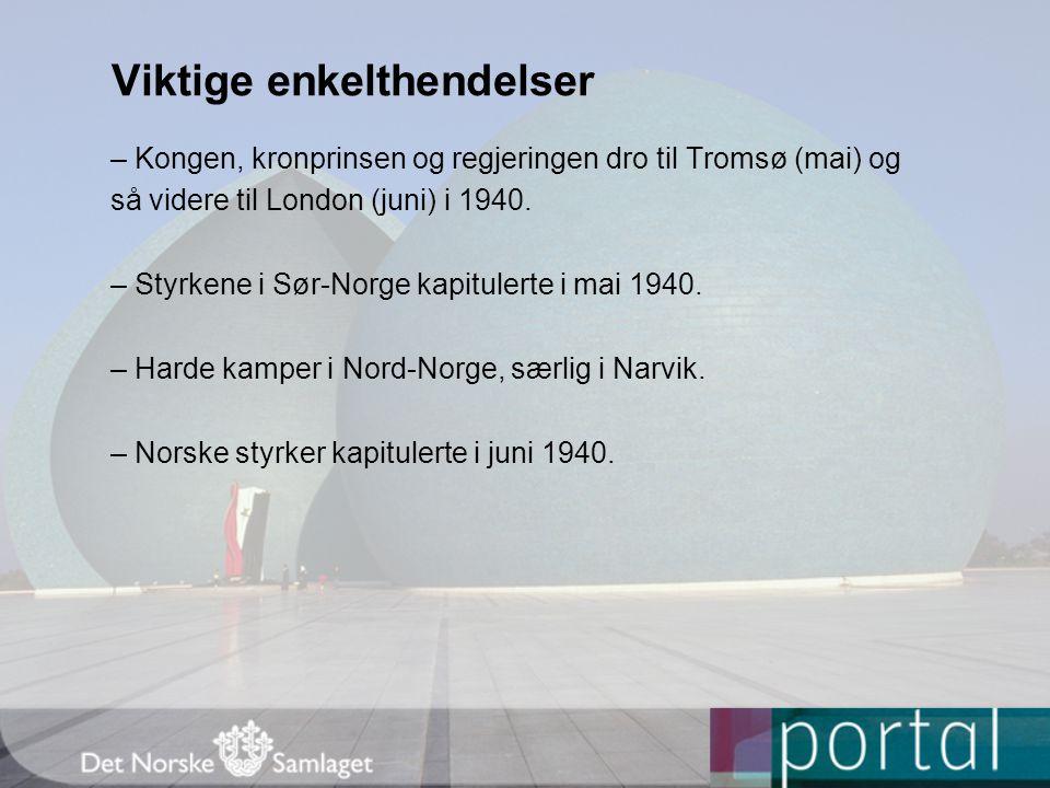 Viktige enkelthendelser – Kongen, kronprinsen og regjeringen dro til Tromsø (mai) og så videre til London (juni) i 1940.