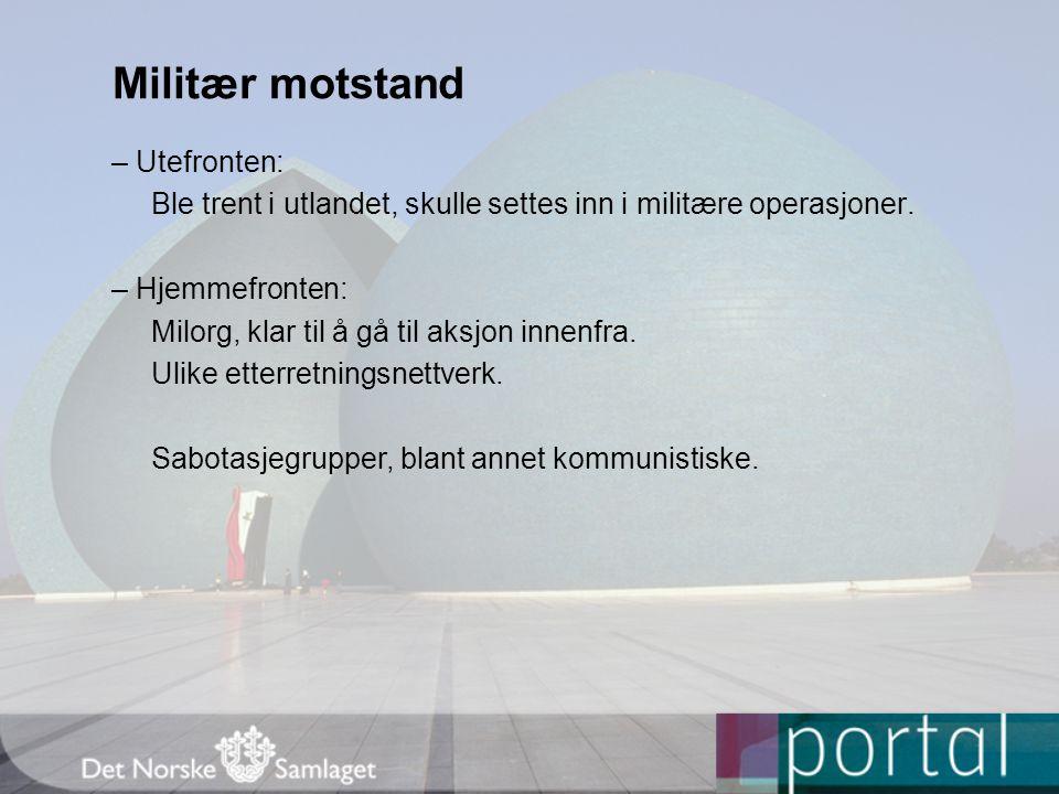 Militær motstand – Utefronten: Ble trent i utlandet, skulle settes inn i militære operasjoner.