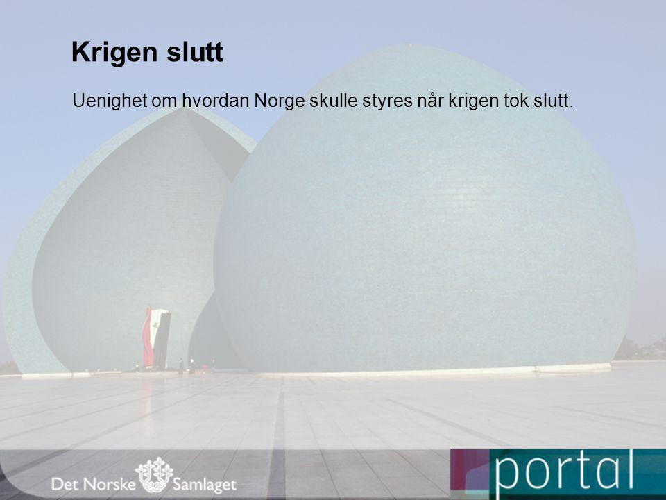 Krigen slutt Uenighet om hvordan Norge skulle styres når krigen tok slutt.