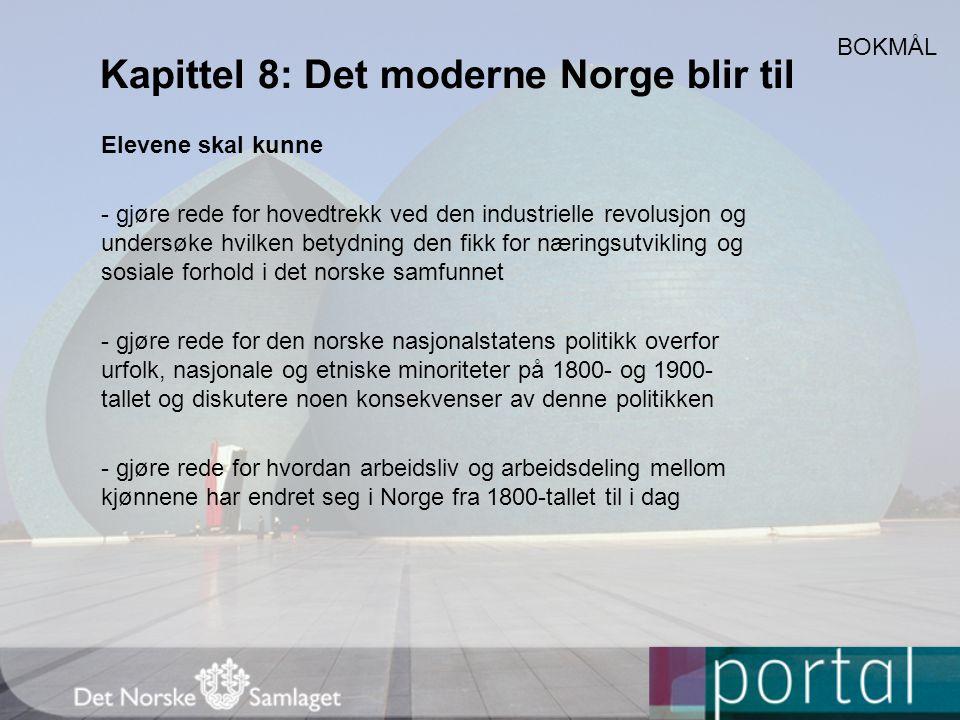 Kapittel 8: Det moderne Norge blir til Elevene skal kunne - gjøre rede for hovedtrekk ved den industrielle revolusjon og undersøke hvilken betydning d