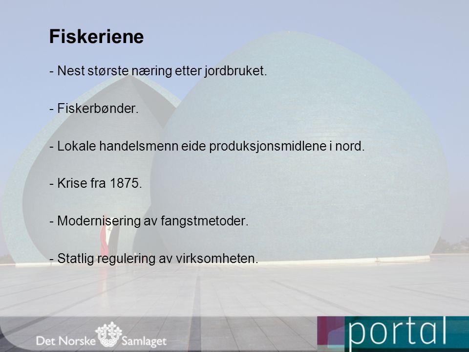 Fiskeriene - Nest største næring etter jordbruket. - Fiskerbønder. - Lokale handelsmenn eide produksjonsmidlene i nord. - Krise fra 1875. - Moderniser