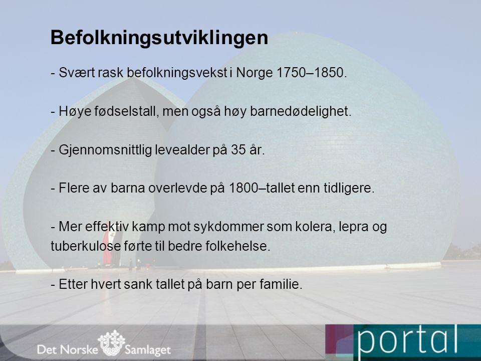 Befolkningsutviklingen - Svært rask befolkningsvekst i Norge 1750–1850. - Høye fødselstall, men også høy barnedødelighet. - Gjennomsnittlig levealder