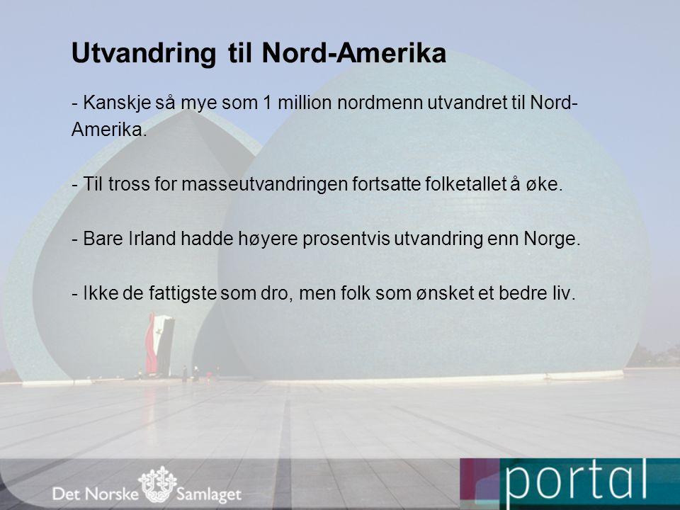 Utvandring til Nord-Amerika - Kanskje så mye som 1 million nordmenn utvandret til Nord- Amerika. - Til tross for masseutvandringen fortsatte folketall