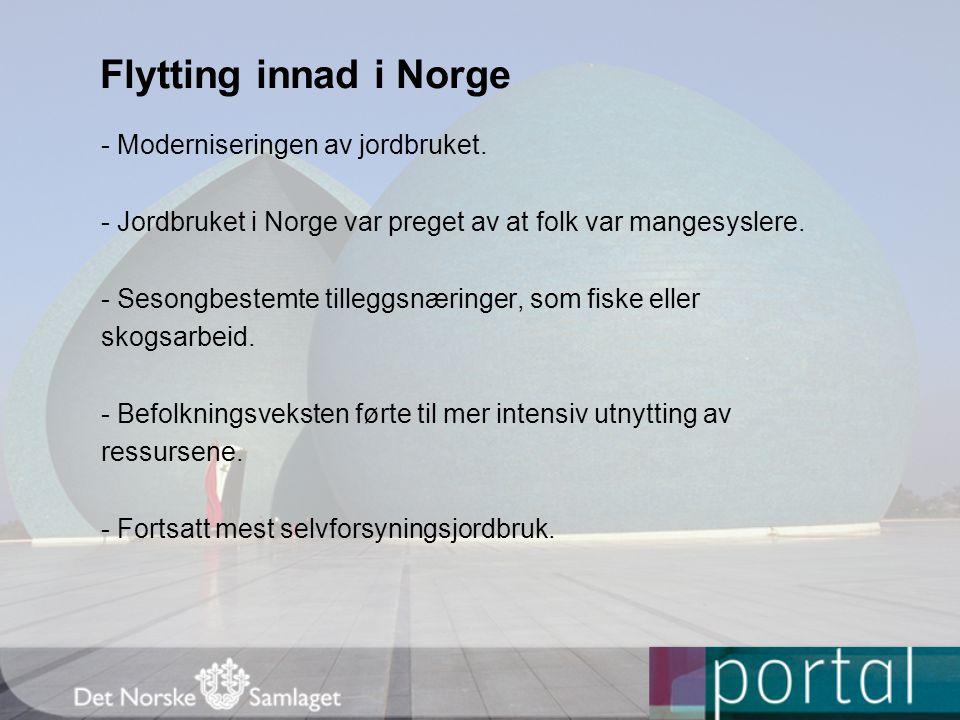 Flytting innad i Norge - Moderniseringen av jordbruket. - Jordbruket i Norge var preget av at folk var mangesyslere. - Sesongbestemte tilleggsnæringer