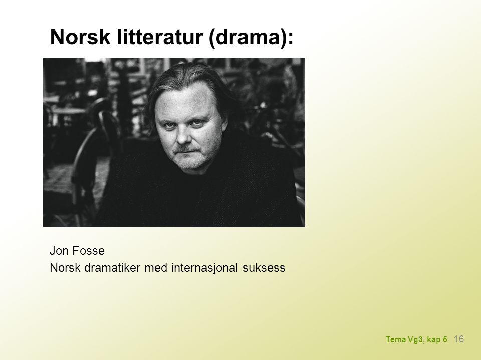 Norsk litteratur (drama): Norsk dramatiker med internasjonal suksess Jon Fosse 16 Tema Vg3, kap 5
