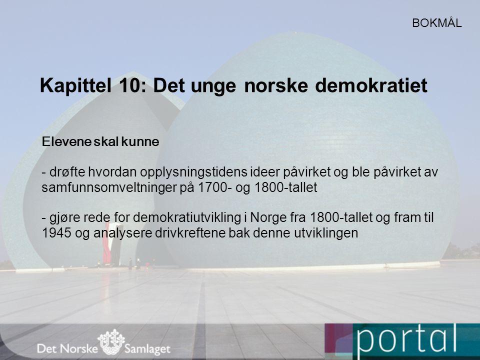 Kapittel 10: Det unge norske demokratiet BOKMÅL Elevene skal kunne - drøfte hvordan opplysningstidens ideer påvirket og ble påvirket av samfunnsomvelt